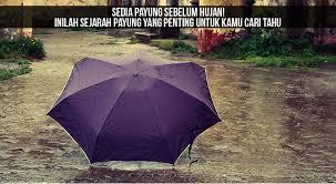 sedia payung sebelum hujan inilah sejarah payung yang penting