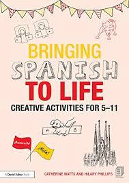 Bringing Spanish to Life: Creative activities for 5-11 (Bringing ...