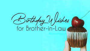 perfect birthday wishes for brother in law wishesmsg