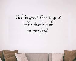 Amazon Com God Is Great God Is Good Let Us Thank Him For Our Food Wall Decal Vwaq 1632 V1 Home Kitchen
