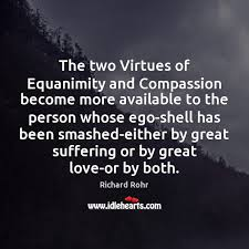 the two virtues of equanimity and compassion become more available