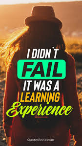 i didn`t fail it was a learning experience quotesbook