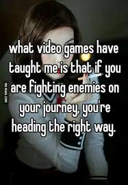 what video games have taught me video game quotes video games