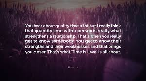 "josh turner quote ""you hear about quality time a lot but i really"