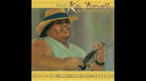Israel Kamakawiwo'ole - Somewhere Over The Rainbow / What A ...
