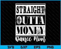 Women S Straight Outta Money Dance Mom Svg Png Files Creativeusart