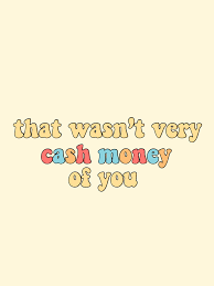 that wasn t very cash money of you quote yellow vsco tumblr
