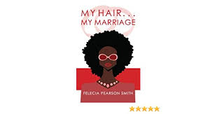 My Hair. . .My Marriage: Smith, Felecia Pearson: 9781482595390: Amazon.com:  Books