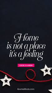 home is not a place it s a feeling quote by cecelia ahern