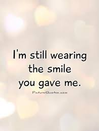 i m still wearing the smile you gave me picture quotes