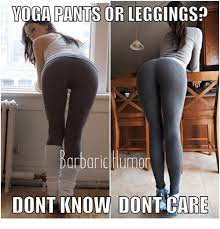 YOGA PANTS OR LEGGINGSp Arborio Huma DONT KNOW DONT ARE   Meme on ...