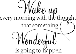 Amazon Com Wake Up Every Morning With The Thought That Something Wonderful Is Going To Happen Vinyl Wall Decals Sayings Art Lettering Arts Crafts Sewing