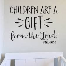 Psalm 127 3 Vinyl Wall Decal 6 Children Are A Gift From The Lord