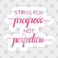 Strive For Progress Not Perfection Inspirational Quote Motivational Slogan Sticker Teepublic