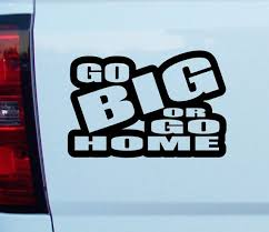 Go Big Or Go Home Vinyl Decal Sticker Car Window Bumber Funny Graphics Truck Off Road Track Mud Truc Funny Window Stickers Window Stickers Shop Window Stickers