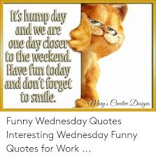 t s byump day and we are one day doser to the weekend have fun