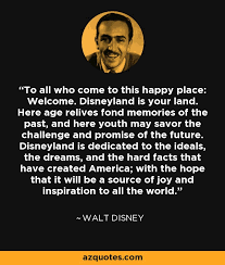 walt disney quote to all who come to this happy place welcome