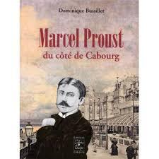 Marcel Proust du côté de Cabourg - broché - Dominique Bussillet ...