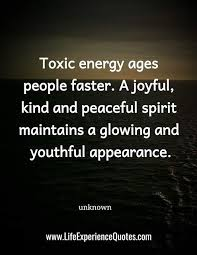 toxic energy ages people faster a joyful kind and peaceful
