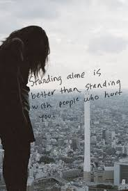 standing alone is better than standing people who hurt you