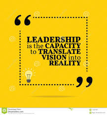 inspirational motivational quote leadership is the capacity to