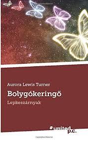 Bolygókeringő: Lepkeszárnyak (Hungarian Edition): Turner, Aurora Lewis:  9783710342684: Amazon.com: Books