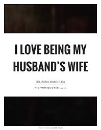 i love being my husband s wife picture quotes