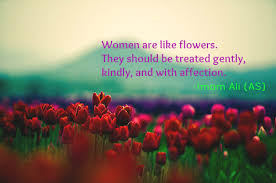 hazrat ali quotes women are like flower they should be treated