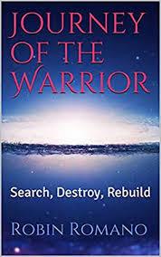 Amazon.com: Journey of the Warrior: Search, Destroy, Rebuild (Warrior  series Book 2) eBook: Romano, Robin: Kindle Store