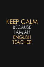 keep calm because i am an english teacher motivational career