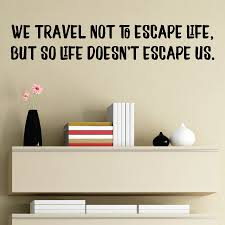 We Travel Not To Escape Wall Quotes Decal Wallquotes Com