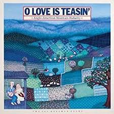 Jean Ritchie, Oscar Brand, Tom Paley, Susan Reed, Ed McCurdy, Cynthia  Gooding, Shep Ginandes, Peggy Seeger, Myra Ross, Lori Holland - O Love Is  Teasin' - Anglo-American Mountain Balladry - Amazon.com Music