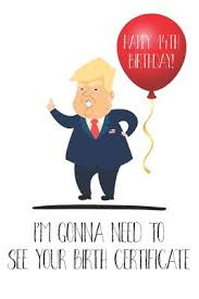 Happy 14th Birthday I M Gonna Need To See Your Birth Certificate Funny Donald Trump 14th Birthday Journal Notebook Diary Greetings Card Quote Indiebound Org
