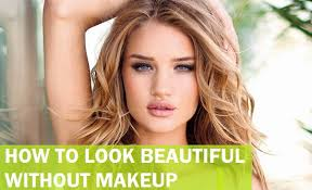 how to be beautiful without makeup tips