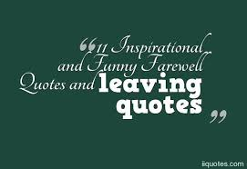 inspirational and funny farewell quotes and leaving quotes quotes