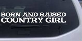 Born And Raised Country Girl Car Or Truck Window Decal Sticker Rad Dezigns