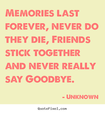unknown picture quotes memories last forever never do they die