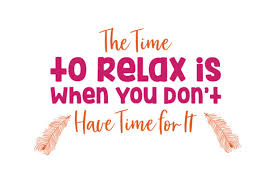 the time to relax is when you don t have time for it quote svg cut
