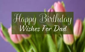 birthday wishes for dad happy birthday father messages