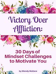 Victory Over Affliction: 30 Days of Mindset Challenges to Motivate You -  Kindle edition by Wallace, Wendy. Self-Help Kindle eBooks @ Amazon.com.