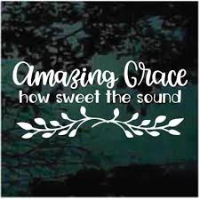 Amazing Grace How Sweet The Sound Christian Decals Decal Junky