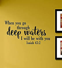 Amazon Com When You Go Through Deep Waters I Will Be With You Isaiah 43 2 Vinyl Wall Decals Quotes Sayings Words Art Decor Lettering Vinyl Wall Art Inspirational Uplifting Baby