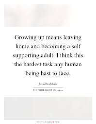 growing up means leaving home and becoming a self supporting