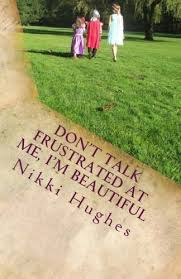 Don't Talk Frustrated at Me, I'm Beautiful by Nikki Hughes (2014-01-09):  Amazon.com: Books