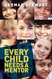 Every Child Needs a Mentor: Amazon.co.uk: Stewart, Herman Wesley:  9781912163007: Books