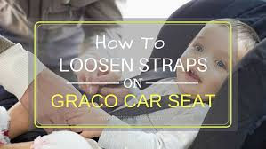 how to loosen straps on graco car seat
