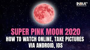 April Super Pink Moon 2020: How to ...