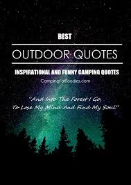 Inspirational And Funny Camping Quotes That Ll Make You Pack Your Bags Asap