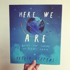 Here We Are – Notes For Living On Planet Earth by Oliver Jeffers ...