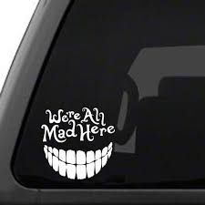 Alice In Wonderland We Re All Mad Here Vinyl Car Decal Sticker